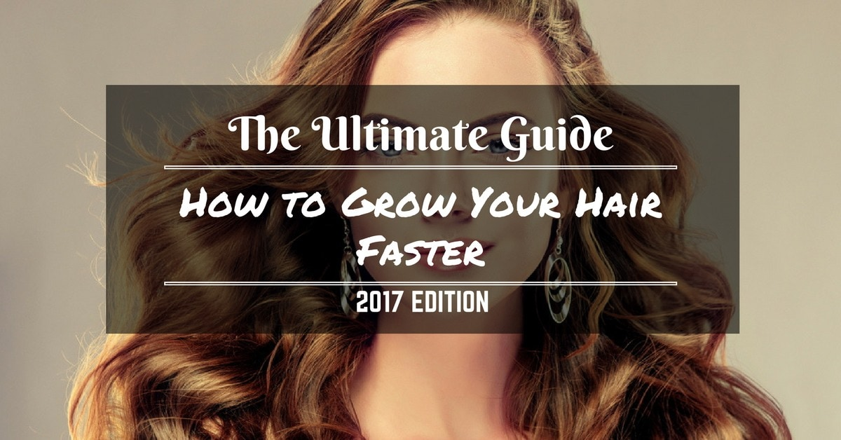 Beauty Ultimate Guide 2018: How to Grow Hair Faster and Get the Long, Luscious Locks You Desire