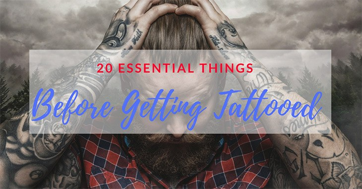 20 Essential Things That You Need To Know Before Getting Tattooed Up